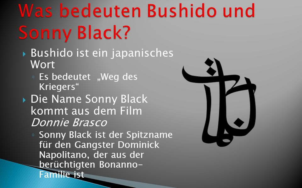 Was bedeuten Bushido und Sonny Black