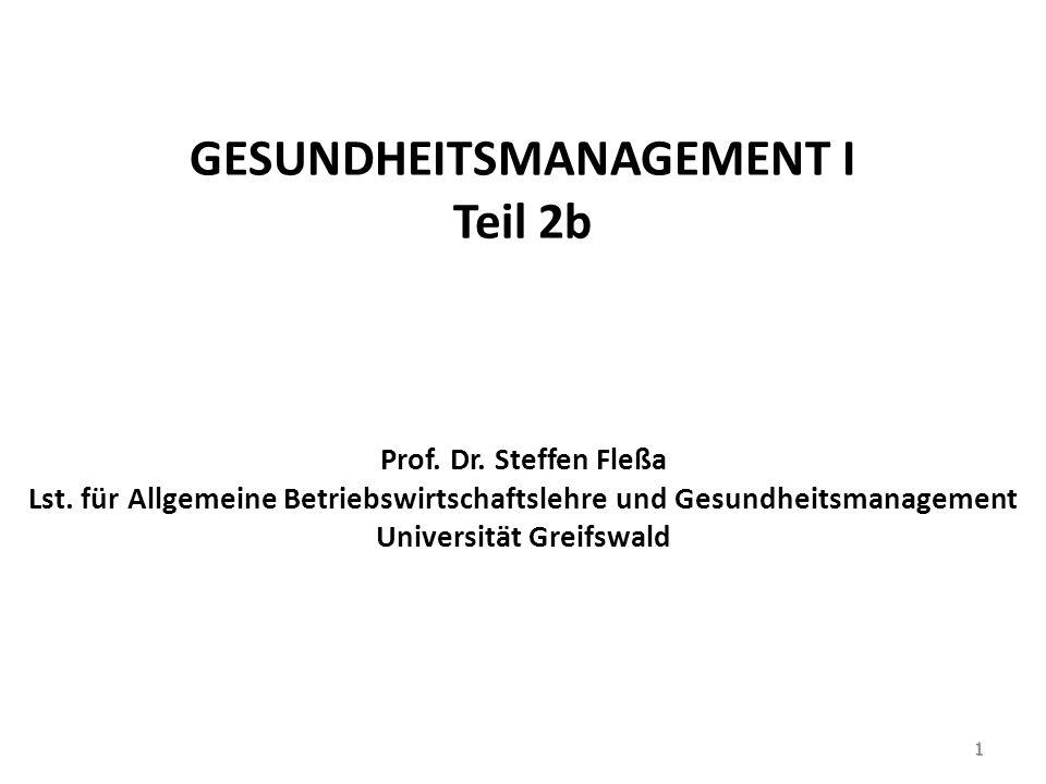 GESUNDHEITSMANAGEMENT I Teil 2b Prof. Dr. Steffen Fleßa Lst