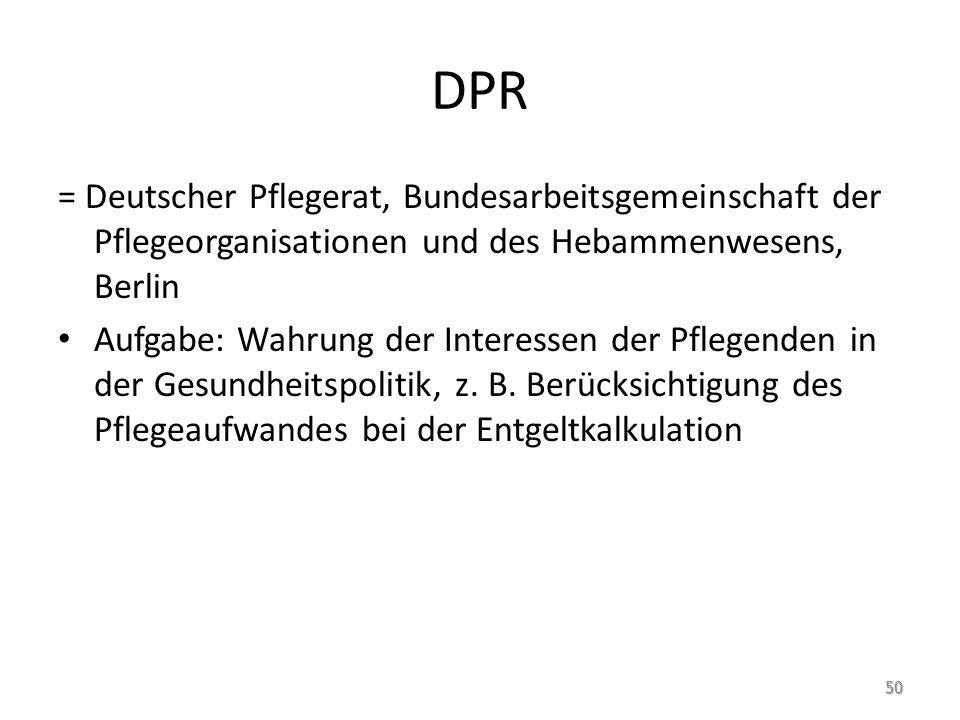 DPR = Deutscher Pflegerat, Bundesarbeitsgemeinschaft der Pflegeorganisationen und des Hebammenwesens, Berlin.