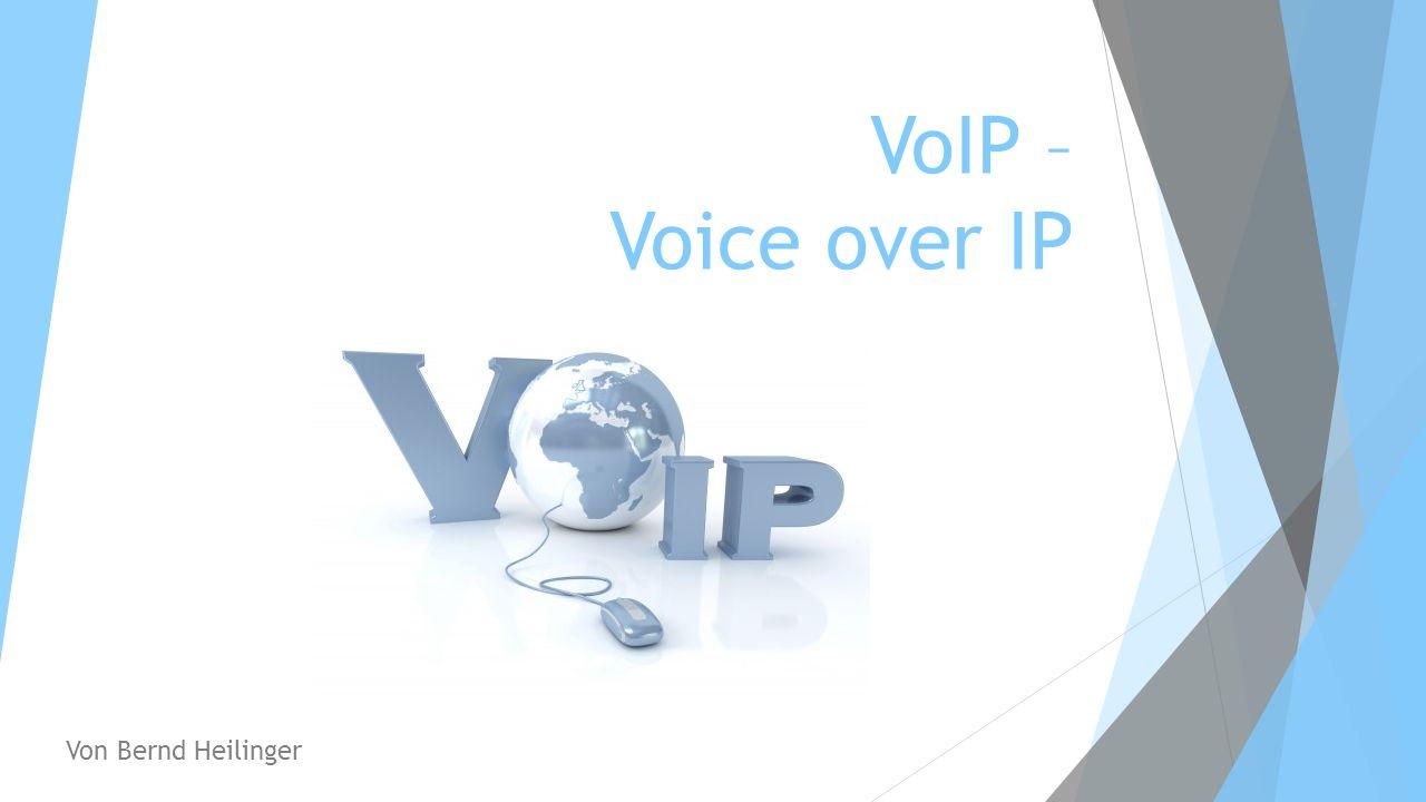 VoIP – Voice over IP Von Bernd Heilinger