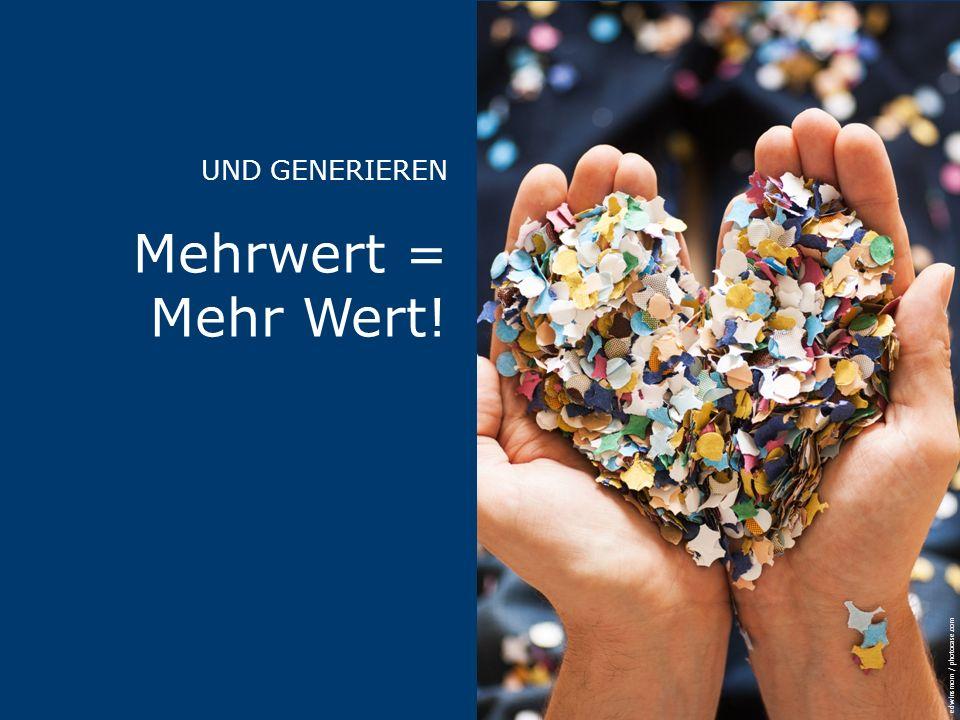 UND GENERIEREN Mehrwert = Mehr Wert! edwinsmom / photocase.com