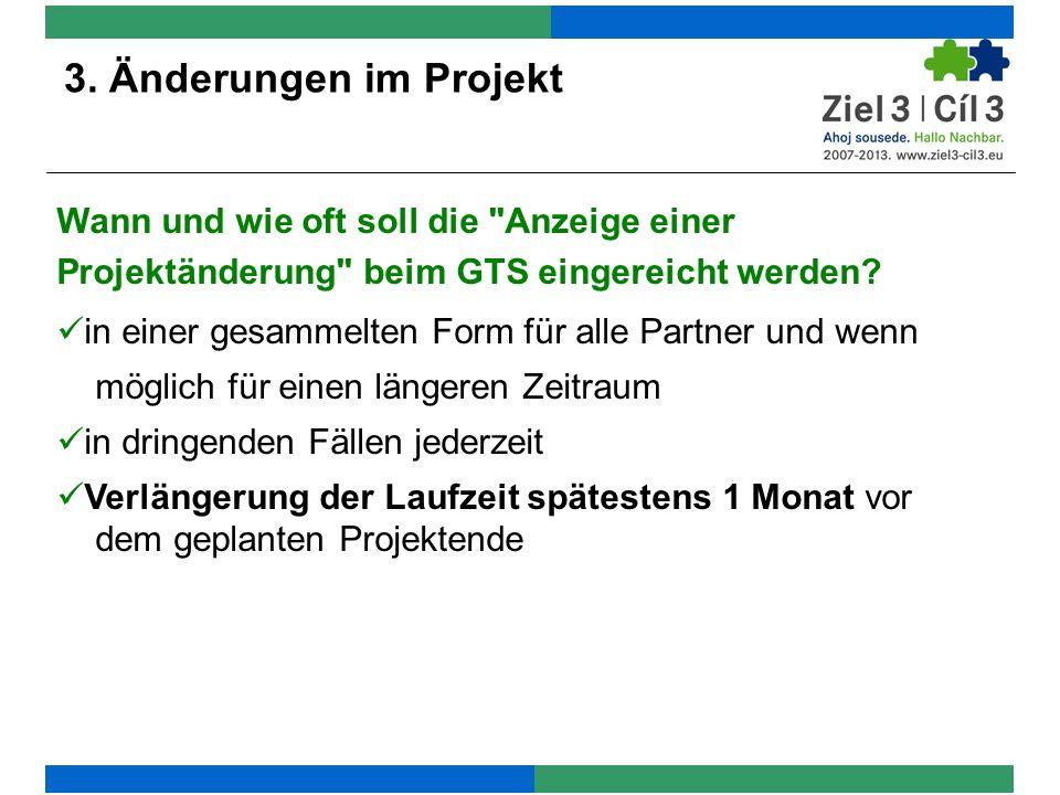3. Änderungen im Projekt Wann und wie oft soll die Anzeige einer Projektänderung beim GTS eingereicht werden