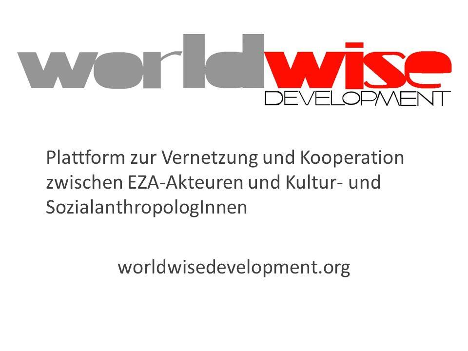 Plattform zur Vernetzung und Kooperation zwischen EZA-Akteuren und Kultur- und SozialanthropologInnen worldwisedevelopment.org