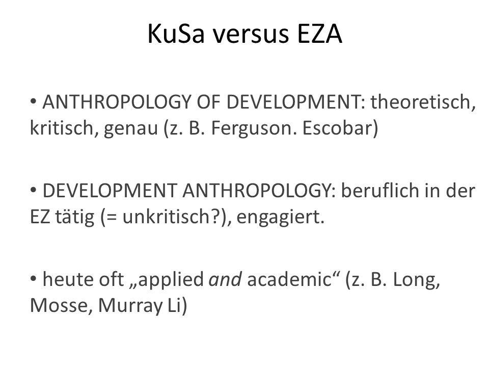KuSa versus EZA ANTHROPOLOGY OF DEVELOPMENT: theoretisch, kritisch, genau (z. B. Ferguson. Escobar)