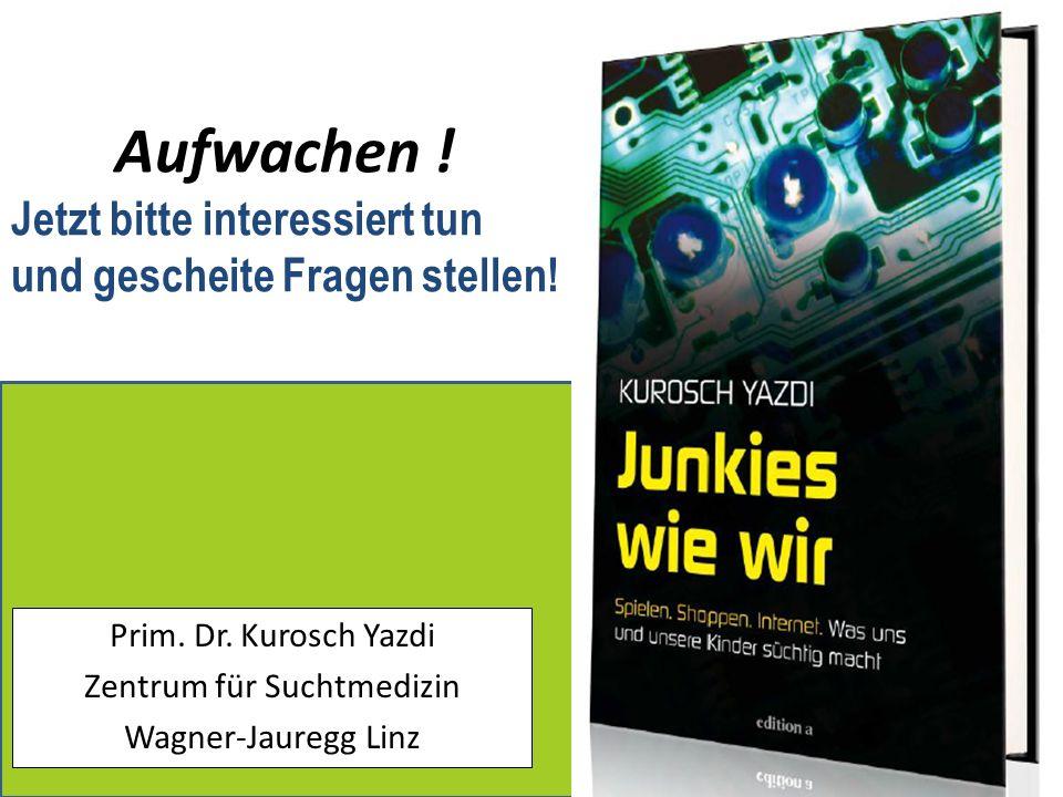 Prim. Dr. Kurosch Yazdi Zentrum für Suchtmedizin Wagner-Jauregg Linz