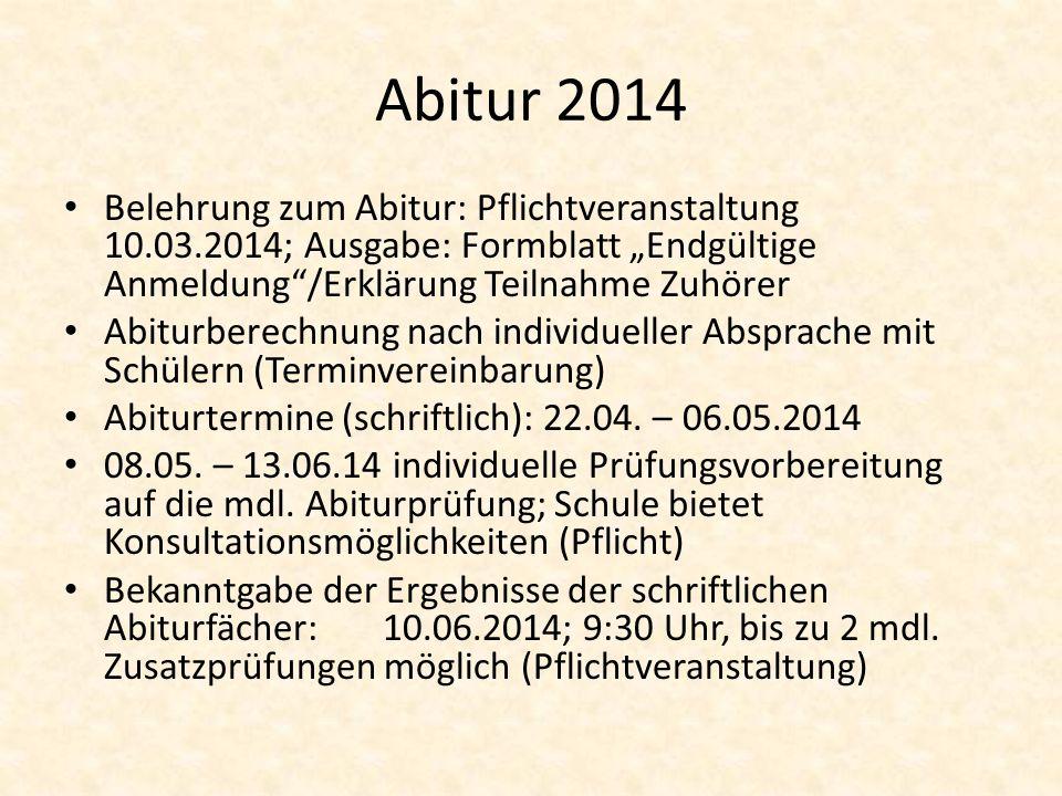 """Abitur 2014 Belehrung zum Abitur: Pflichtveranstaltung 10.03.2014; Ausgabe: Formblatt """"Endgültige Anmeldung /Erklärung Teilnahme Zuhörer."""