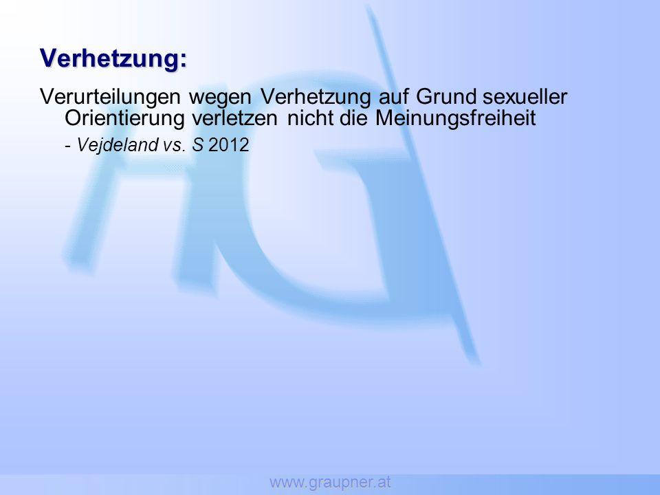 www.graupner.at Verhetzung: Verurteilungen wegen Verhetzung auf Grund sexueller Orientierung verletzen nicht die Meinungsfreiheit.