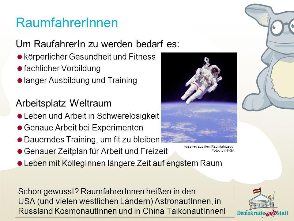 RaumfahrerInnen Um RaufahrerIn zu werden bedarf es: