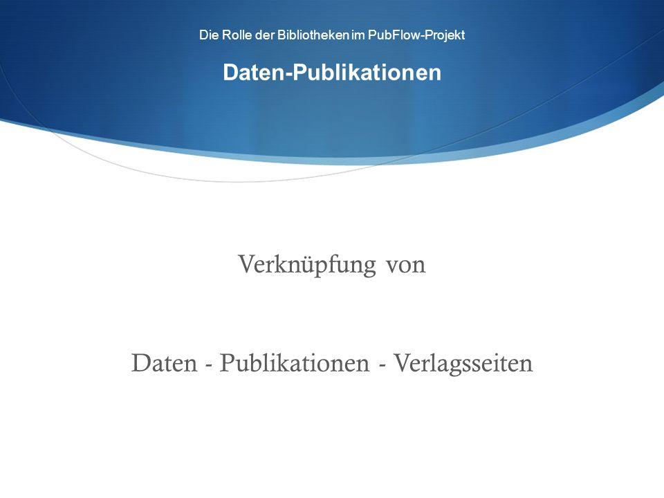 Die Rolle der Bibliotheken im PubFlow-Projekt Daten-Publikationen