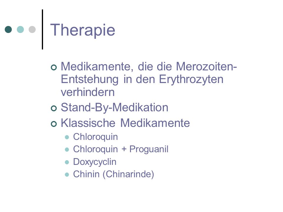 TherapieMedikamente, die die Merozoiten-Entstehung in den Erythrozyten verhindern. Stand-By-Medikation.