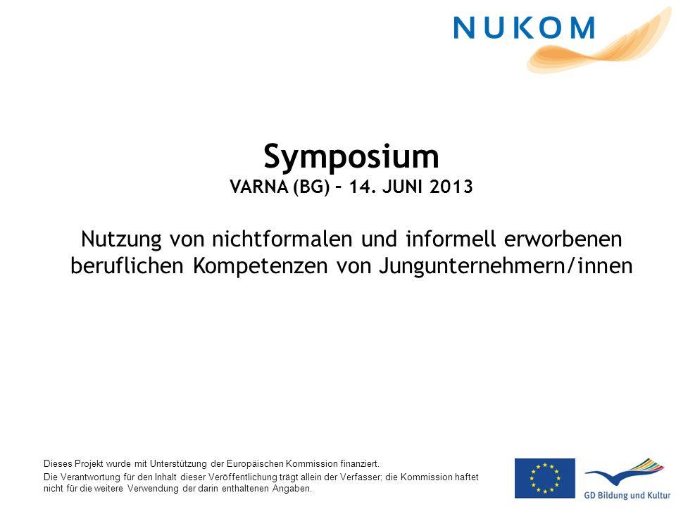 Symposium VARNA (BG) – 14. JUNI 2013 Nutzung von nichtformalen und informell erworbenen beruflichen Kompetenzen von Jungunternehmern/innen