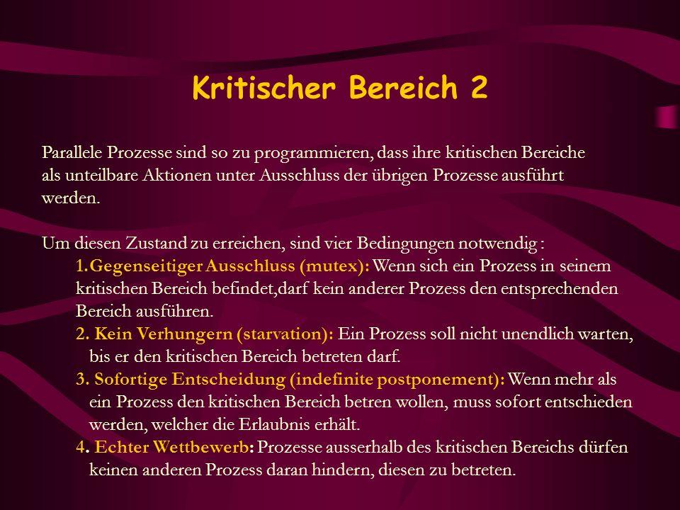 Kritischer Bereich 2 Parallele Prozesse sind so zu programmieren, dass ihre kritischen Bereiche.