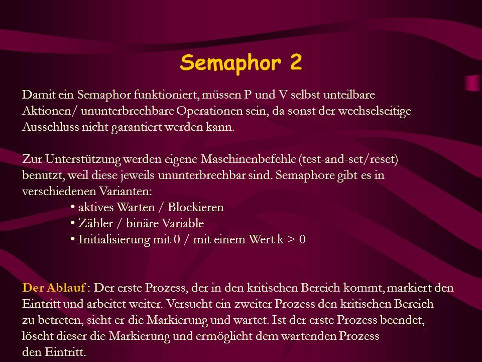 Semaphor 2 Damit ein Semaphor funktioniert, müssen P und V selbst unteilbare.