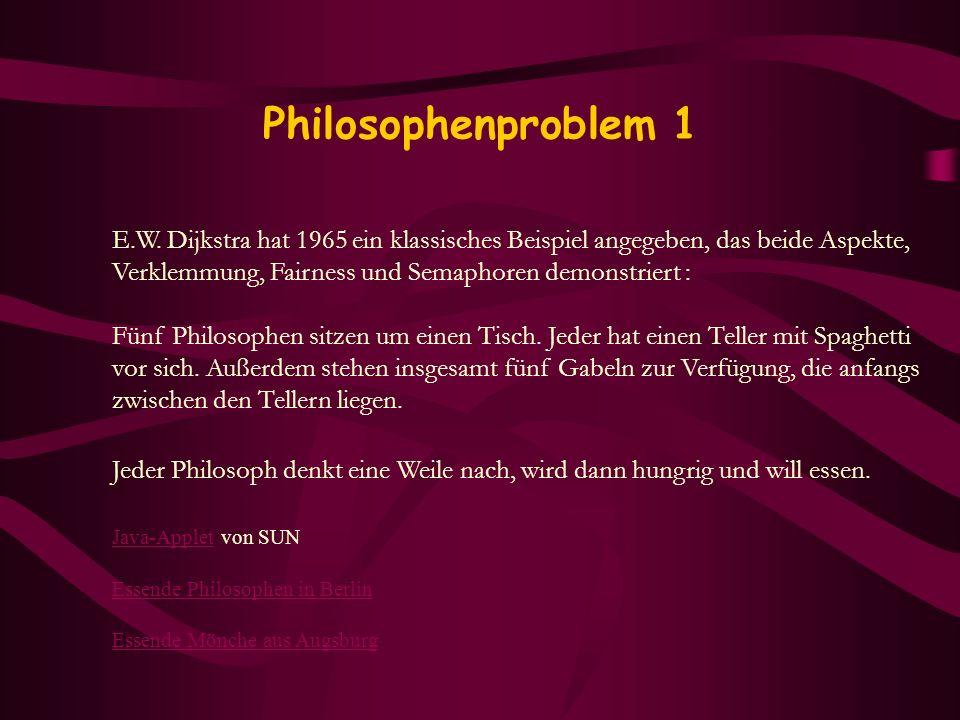 Philosophenproblem 1 E.W. Dijkstra hat 1965 ein klassisches Beispiel angegeben, das beide Aspekte,