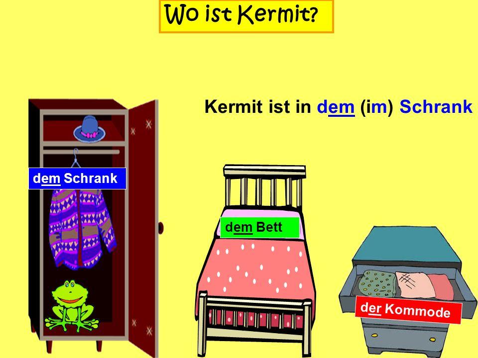 Wo ist Kermit Kermit ist in dem (im) Schrank dem Schrank dem Bett