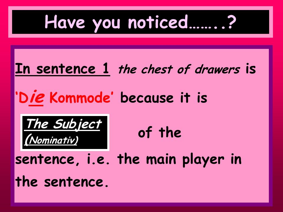 Have you noticed…….. In sentence 1 the chest of drawers is