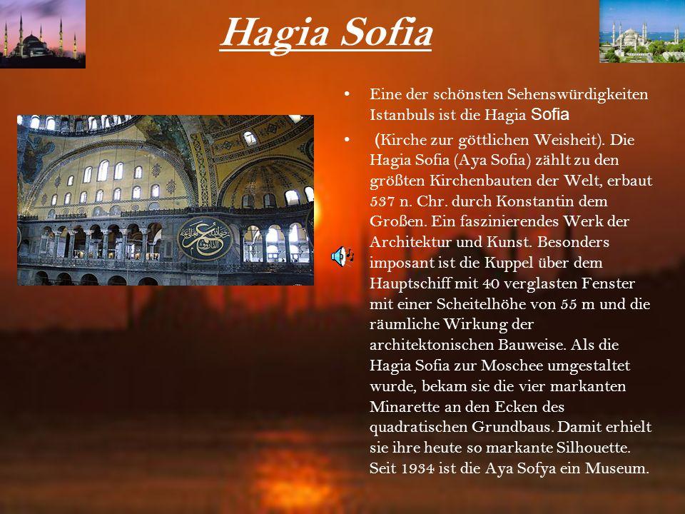 Hagia Sofia Eine der schönsten Sehenswürdigkeiten Istanbuls ist die Hagia Sofia.