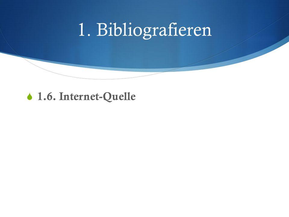 1. Bibliografieren 1.6. Internet-Quelle