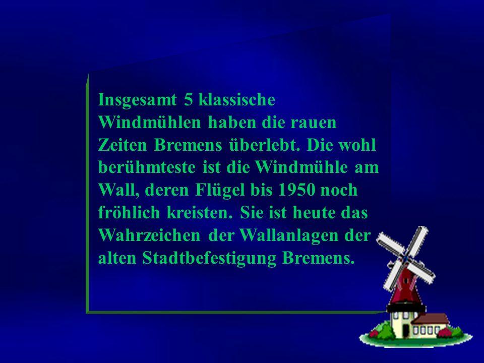Insgesamt 5 klassische Windmühlen haben die rauen Zeiten Bremens überlebt.