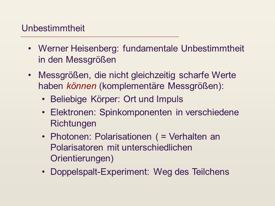 Unbestimmtheit Werner Heisenberg: fundamentale Unbestimmtheit in den Messgrößen.