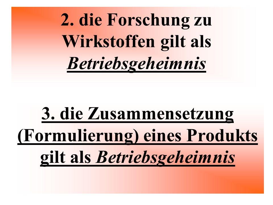 2. die Forschung zu Wirkstoffen gilt als Betriebsgeheimnis