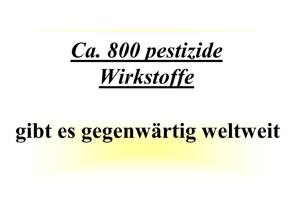 Ca. 800 pestizide Wirkstoffe