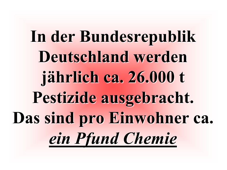 In der Bundesrepublik Deutschland werden jährlich ca. 26