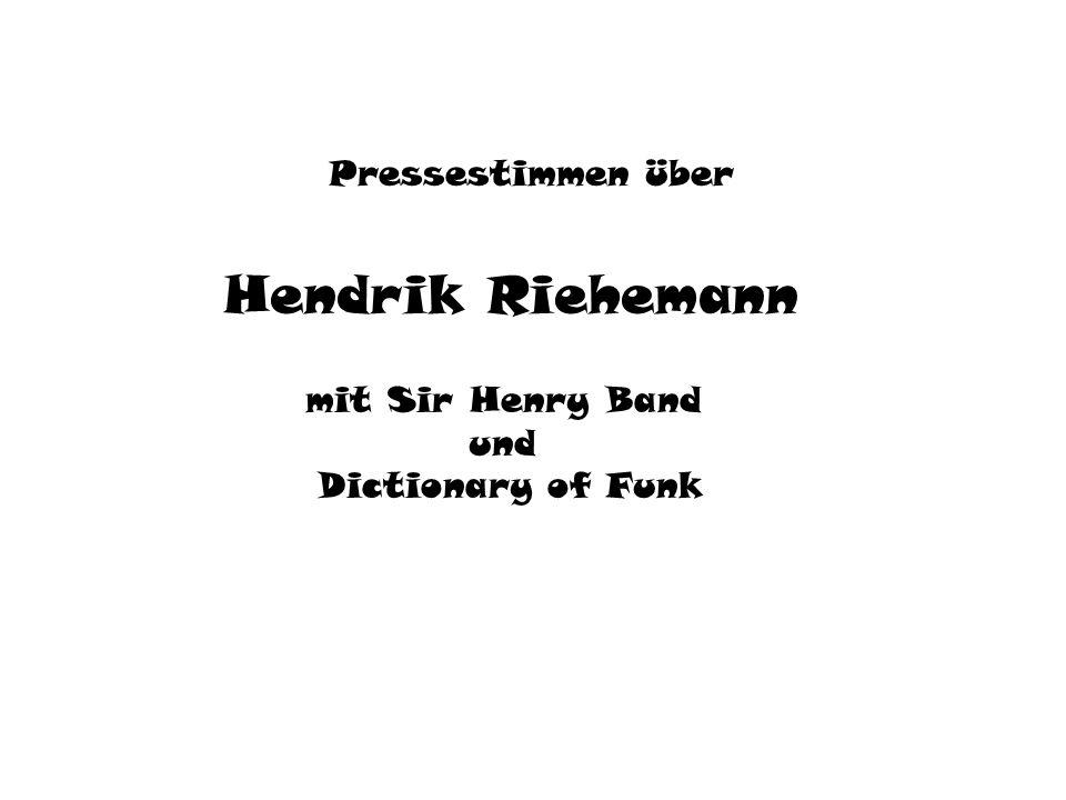 Hendrik Riehemann Pressestimmen über mit Sir Henry Band und