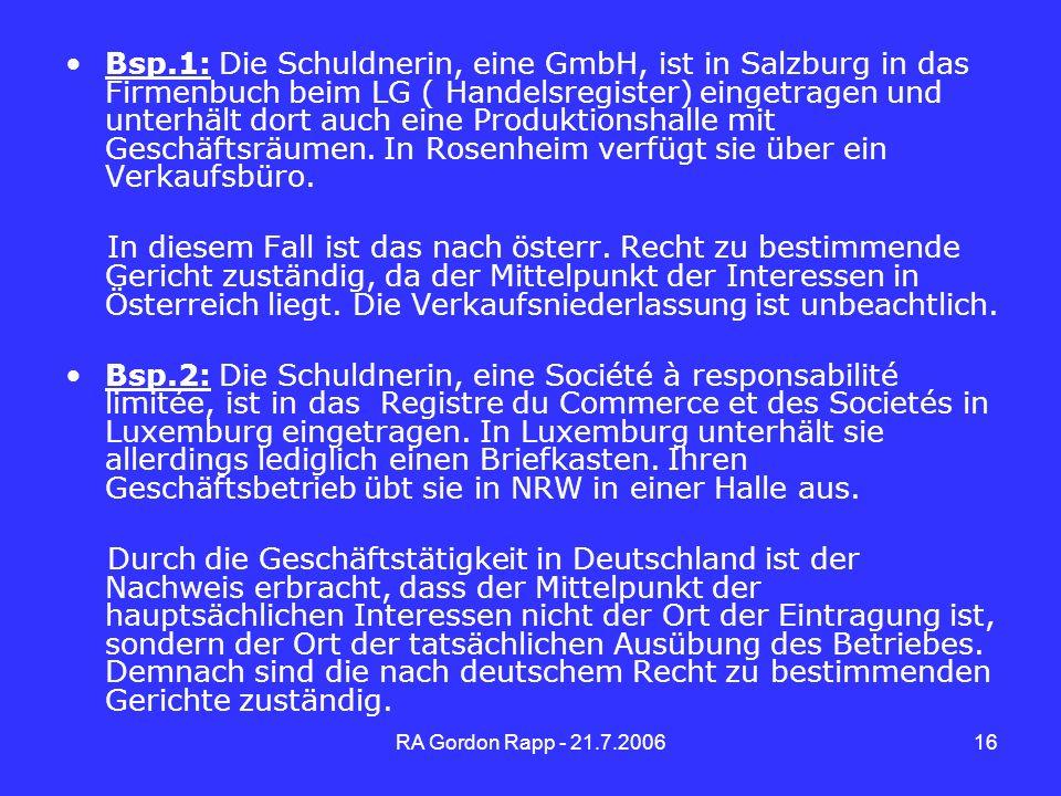 Bsp.1: Die Schuldnerin, eine GmbH, ist in Salzburg in das Firmenbuch beim LG ( Handelsregister) eingetragen und unterhält dort auch eine Produktionshalle mit Geschäftsräumen. In Rosenheim verfügt sie über ein Verkaufsbüro.