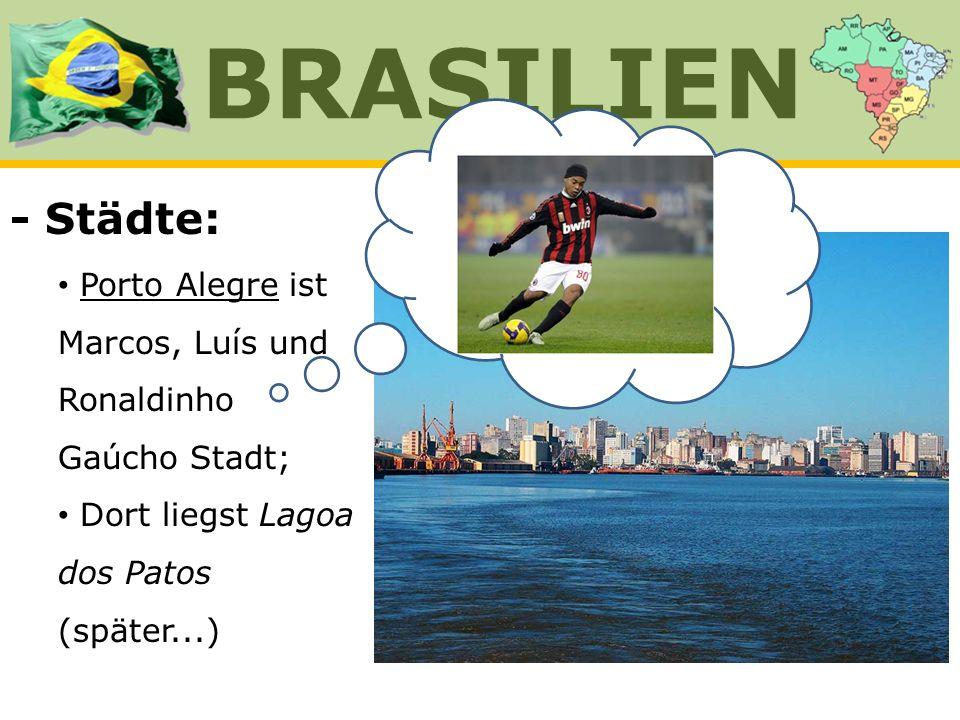 BRASILIEN - Städte: Porto Alegre ist Marcos, Luís und Ronaldinho Gaúcho Stadt; Dort liegst Lagoa dos Patos (später...)