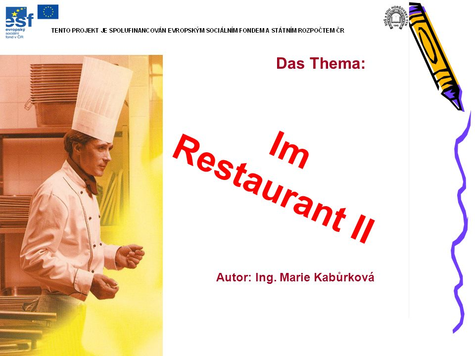 Das Thema: Im Restaurant II Autor: Ing. Marie Kabůrková