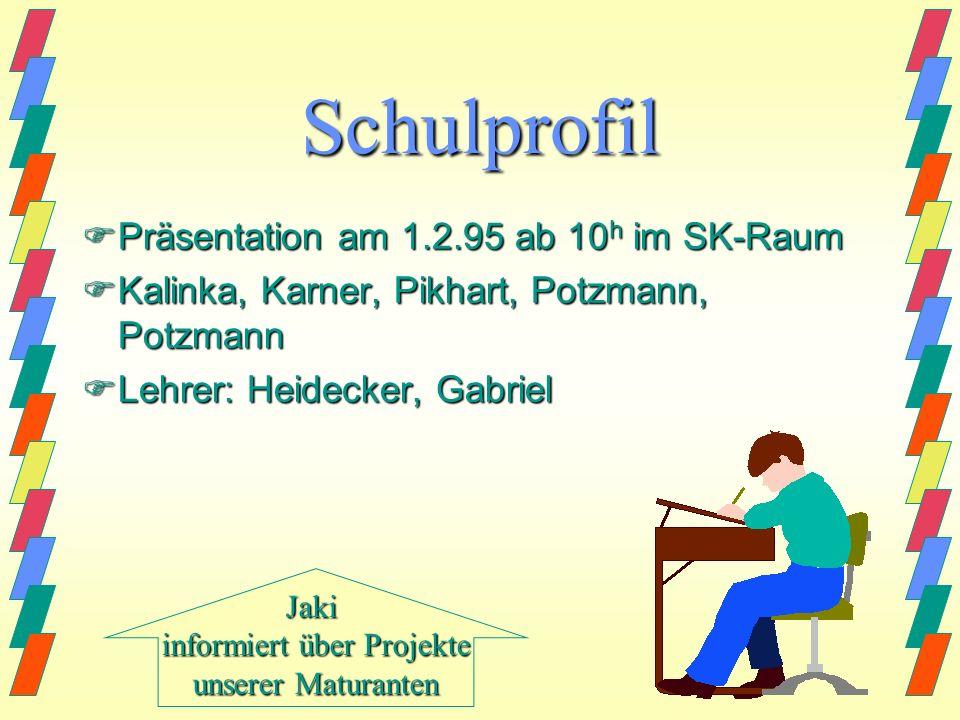 Schulprofil Präsentation am 1.2.95 ab 10h im SK-Raum