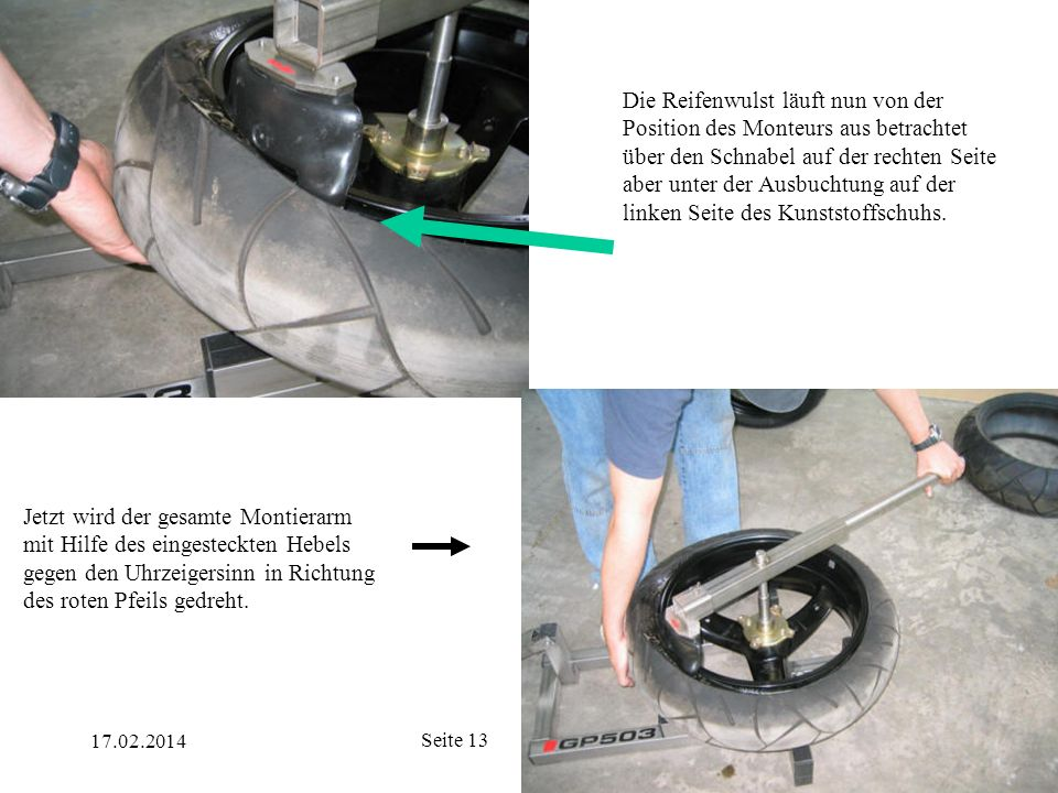 Die Reifenwulst läuft nun von der Position des Monteurs aus betrachtet über den Schnabel auf der rechten Seite aber unter der Ausbuchtung auf der linken Seite des Kunststoffschuhs.