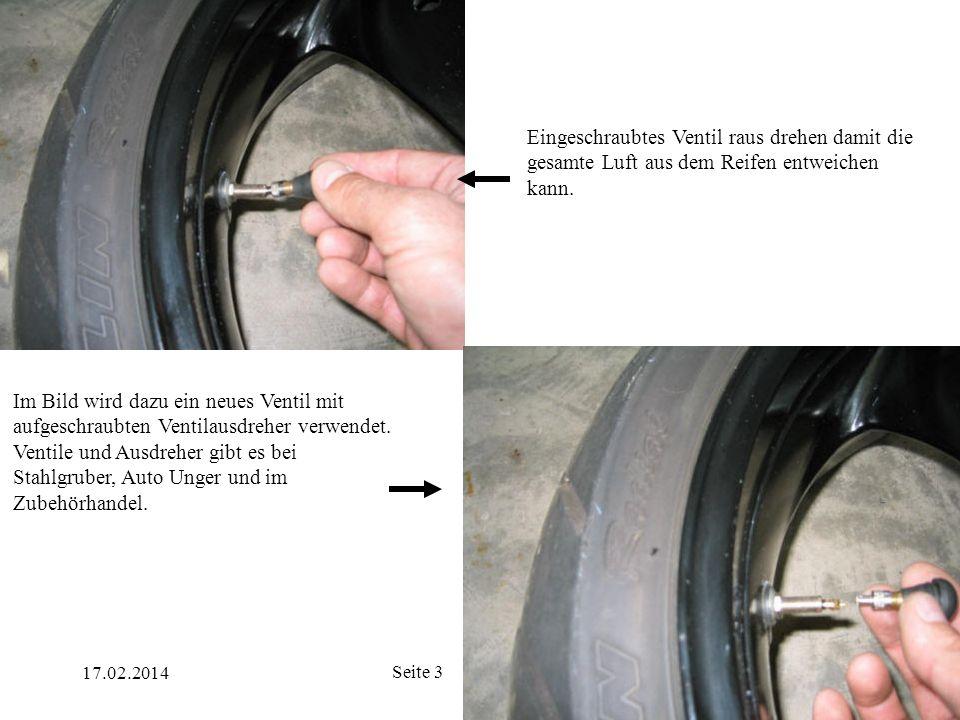 Eingeschraubtes Ventil raus drehen damit die gesamte Luft aus dem Reifen entweichen kann.