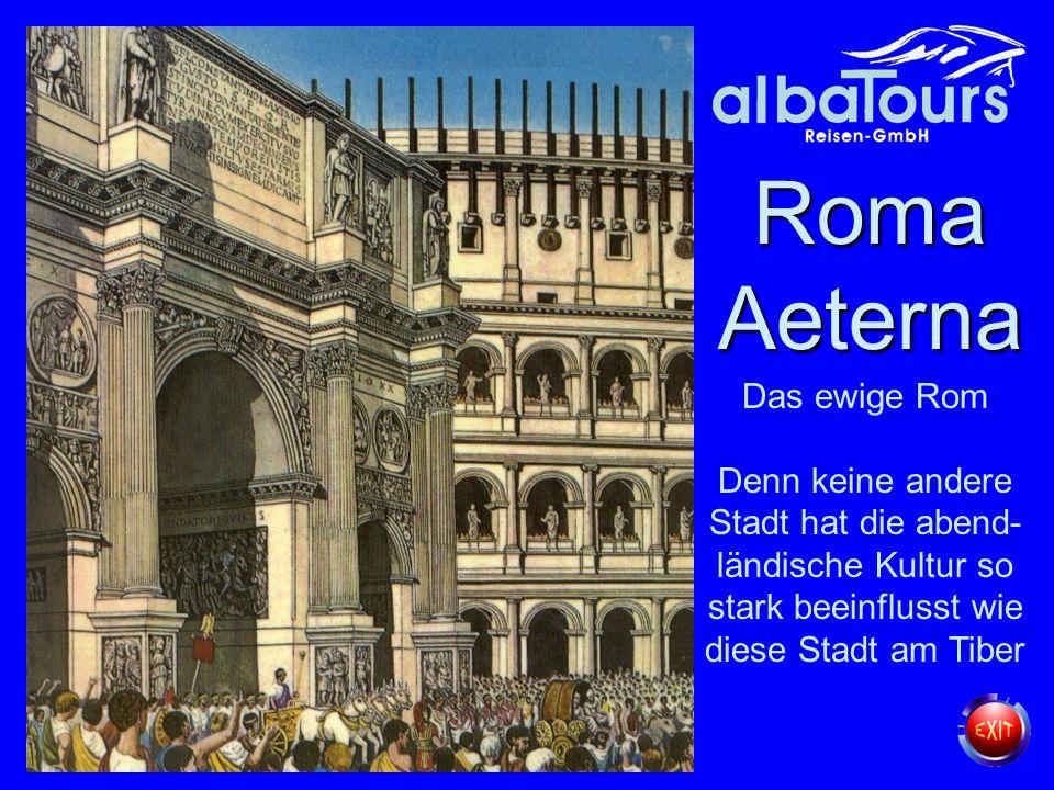 RomaAeterna. Roma Aeterna. Das ewige Rom. Denn keine andere Stadt hat die abend-ländische Kultur so stark beeinflusst wie diese Stadt am Tiber.