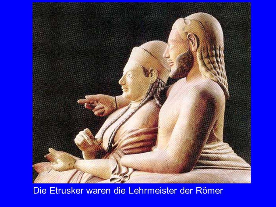 Etrusker Lehrherren Die Etrusker waren die Lehrmeister der Römer