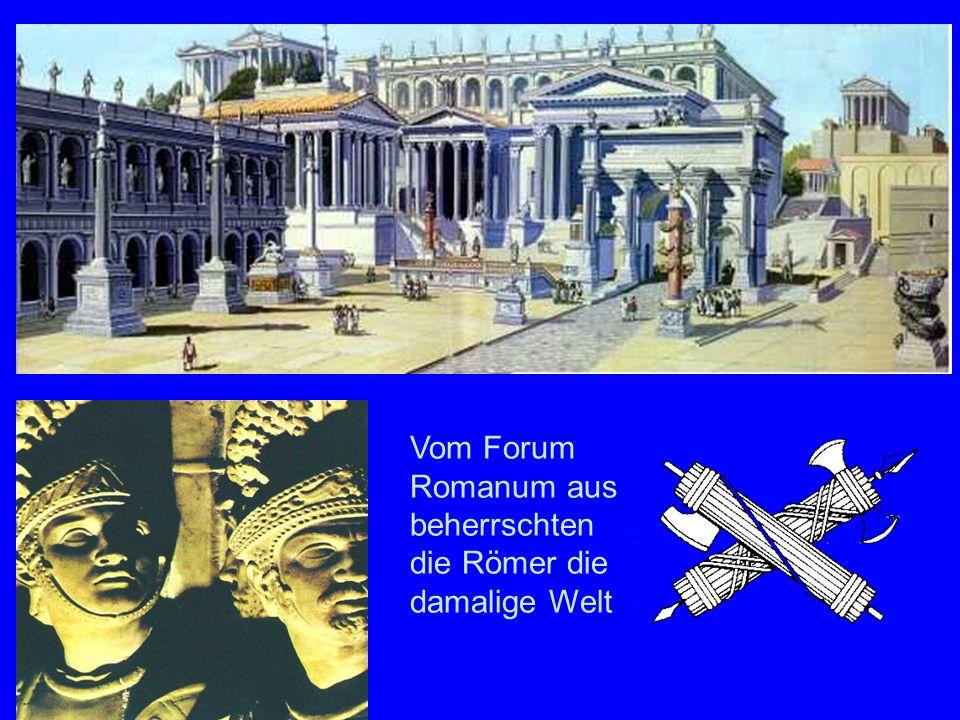 Roma Caput Mundi Vom Forum Romanum aus beherrschten die Römer die damalige Welt.