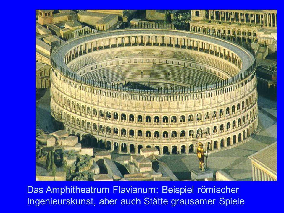 ColosseumDas Amphitheatrum Flavianum (heute Colosseum genannt) wurde von Vespasian (oben links) erbaut. Es fasste 60.000 Zuschauer.