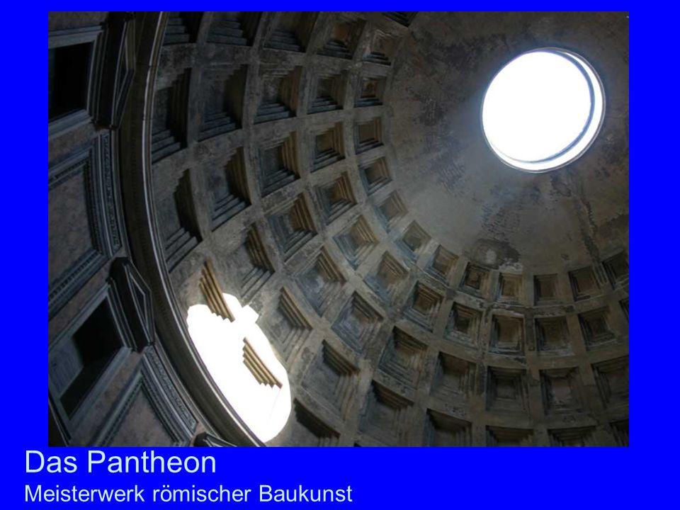 Das Pantheon Das Pantheon Meisterwerk römischer Baukunst