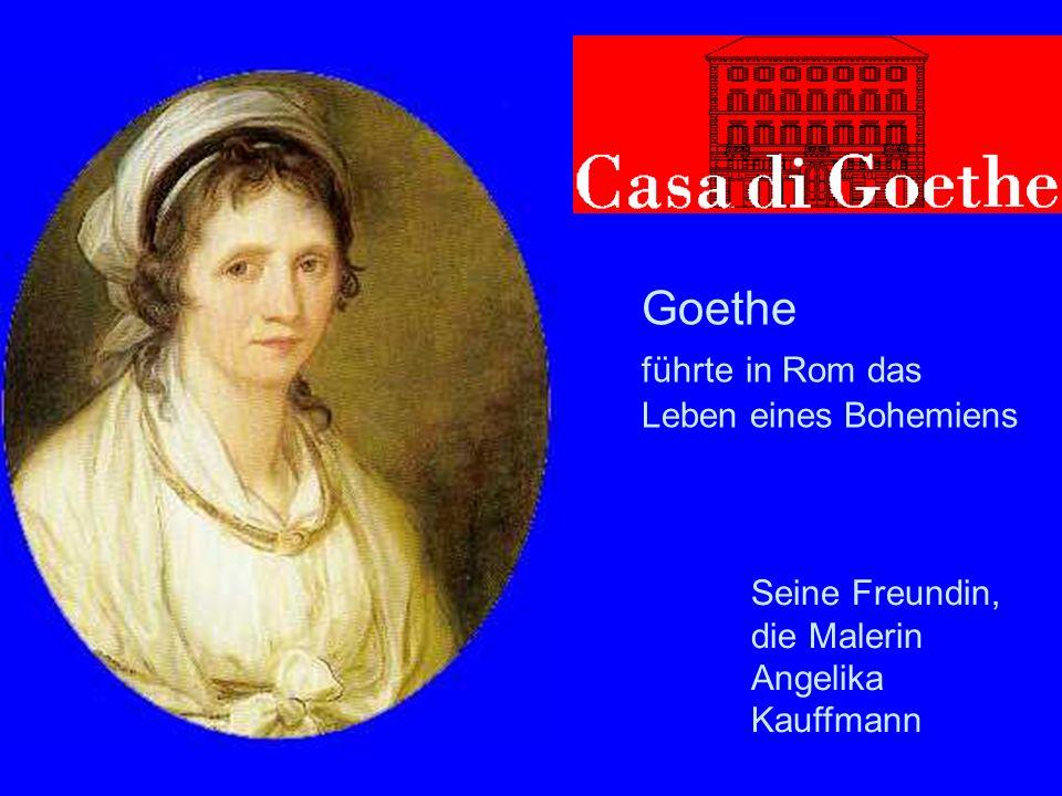 Goethe in Rom Goethe führte in Rom das Leben eines Bohemiens