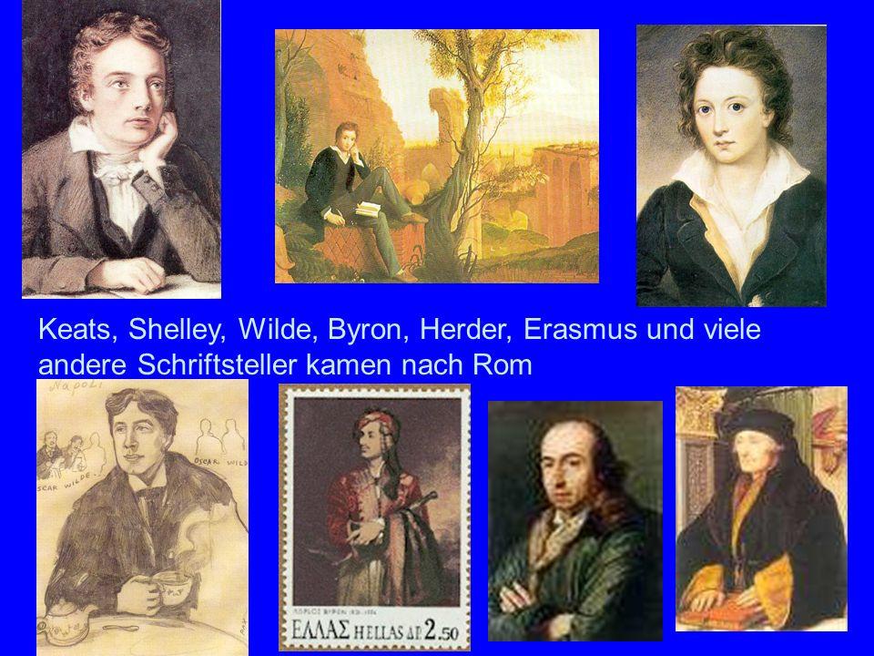 Literaten Keats, Shelley, Wilde, Byron, Herder, Erasmus und viele andere Schriftsteller kamen nach Rom.