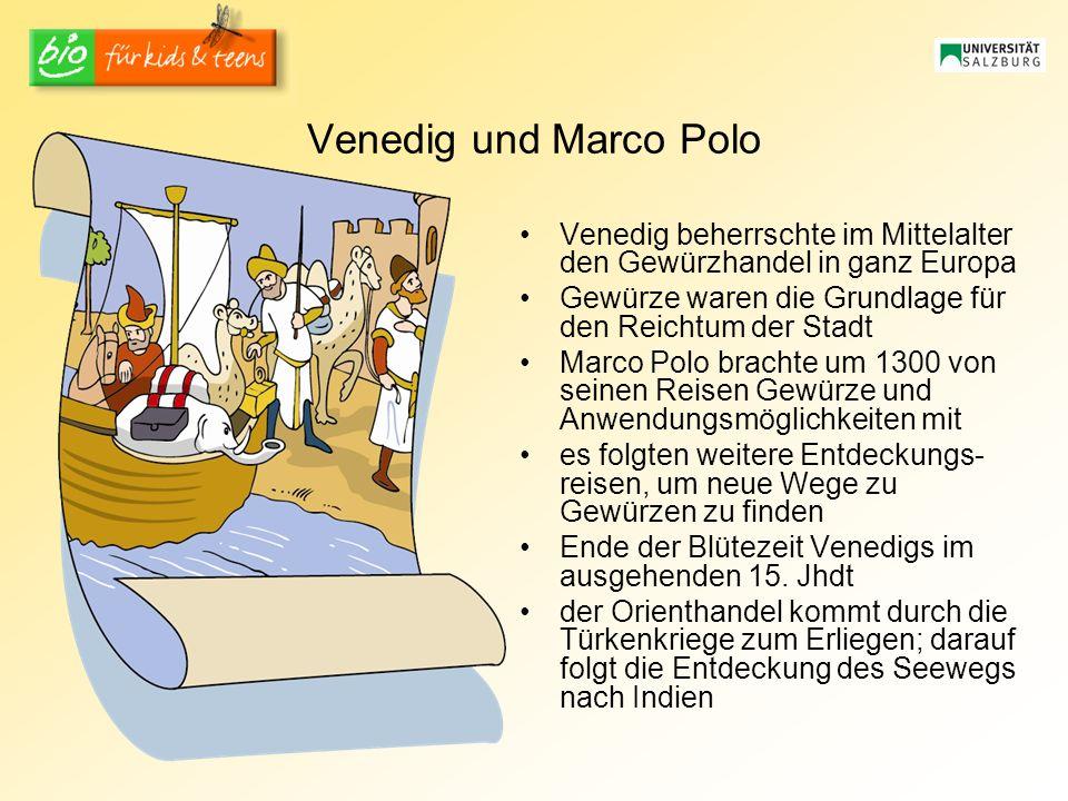 Venedig und Marco Polo Venedig beherrschte im Mittelalter den Gewürzhandel in ganz Europa. Gewürze waren die Grundlage für den Reichtum der Stadt.