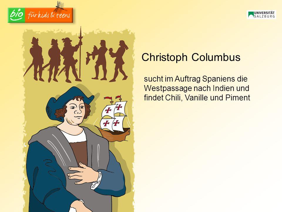 Christoph Columbus sucht im Auftrag Spaniens die Westpassage nach Indien und findet Chili, Vanille und Piment.