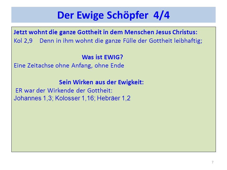 Der Ewige Schöpfer 4/4 Jetzt wohnt die ganze Gottheit in dem Menschen Jesus Christus: