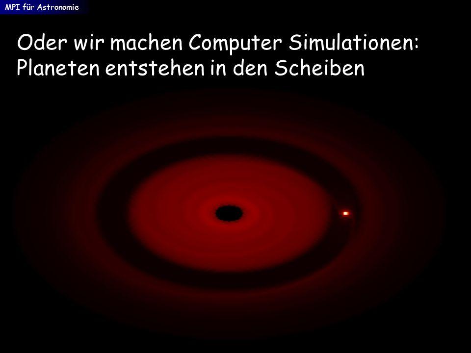 MPI für Astronomie Oder wir machen Computer Simulationen: Planeten entstehen in den Scheiben