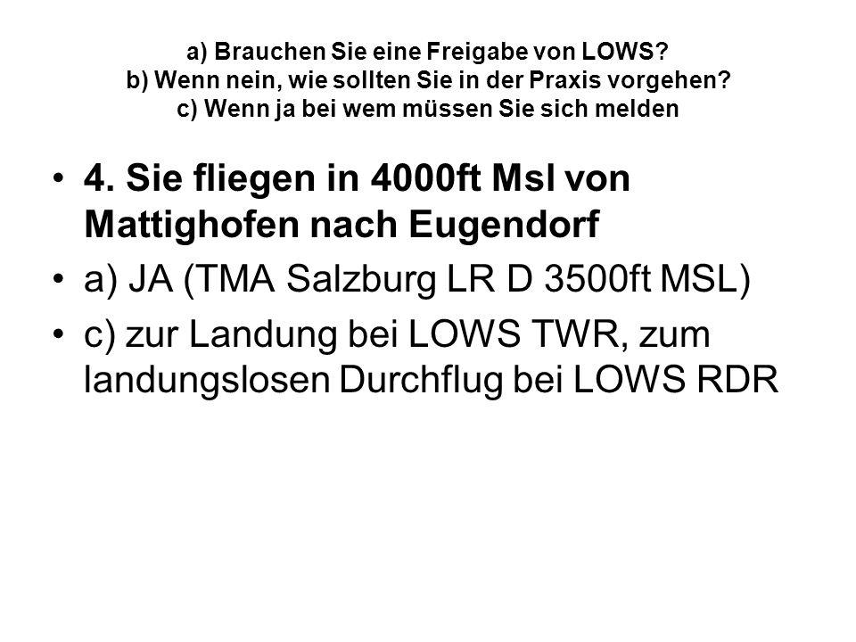 4. Sie fliegen in 4000ft Msl von Mattighofen nach Eugendorf