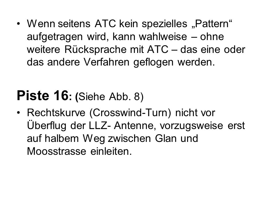 """Wenn seitens ATC kein spezielles """"Pattern aufgetragen wird, kann wahlweise – ohne weitere Rücksprache mit ATC – das eine oder das andere Verfahren geflogen werden."""