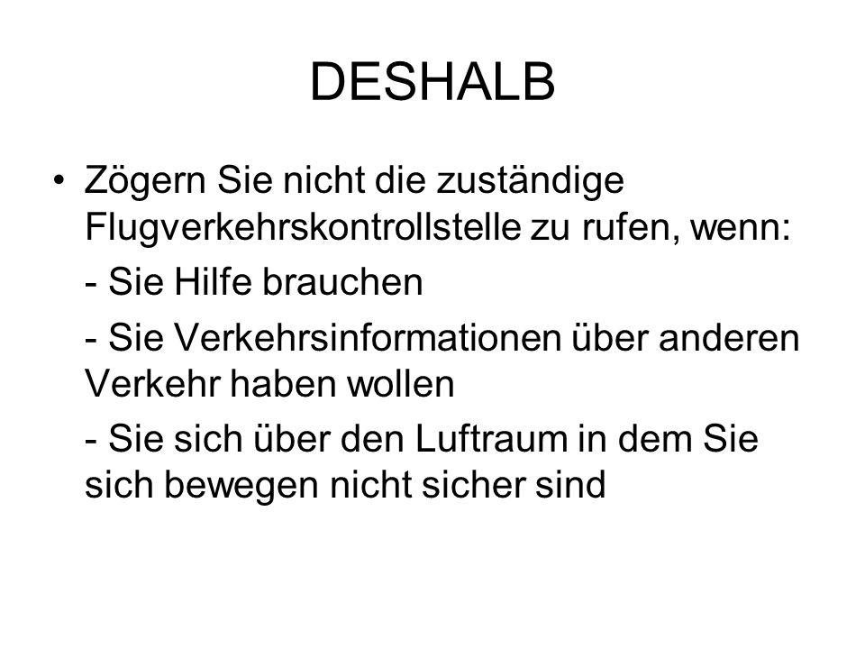 DESHALB Zögern Sie nicht die zuständige Flugverkehrskontrollstelle zu rufen, wenn: - Sie Hilfe brauchen.