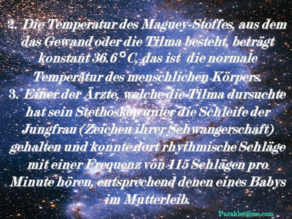 2. Die Temperatur des Maguey-Stoffes, aus dem das Gewand oder die Tilma besteht, beträgt konstant 36.6 °C, das ist die normale Temperatur des menschlichen Körpers.