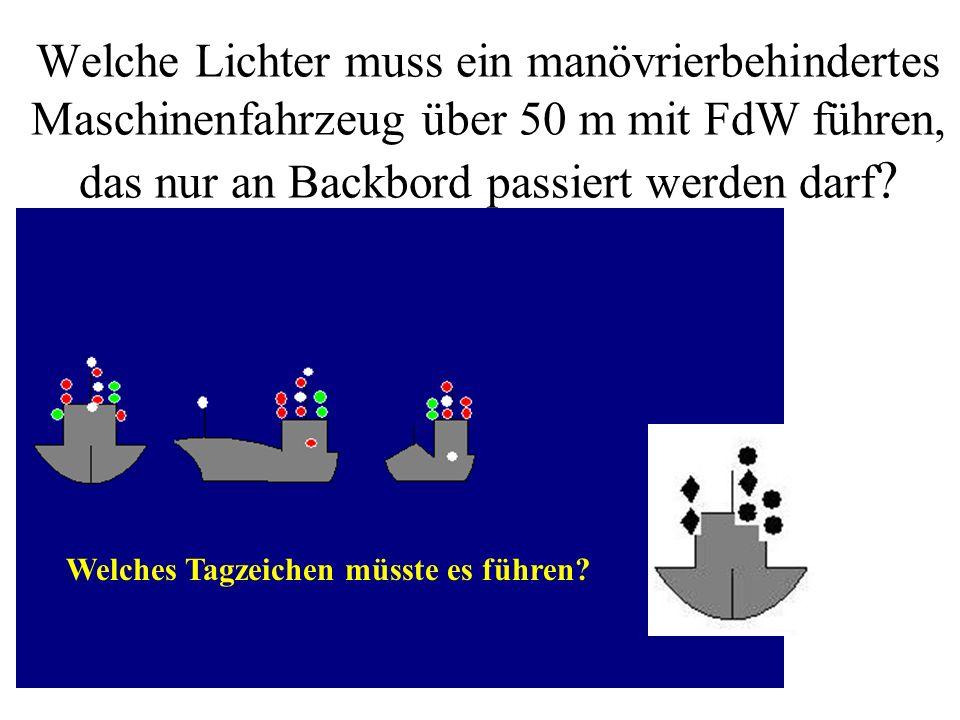 Welche Lichter muss ein manövrierbehindertes Maschinenfahrzeug über 50 m mit FdW führen, das nur an Backbord passiert werden darf